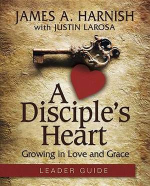 A Disciple's Heart Leader Guide with Downloadable Toolkit: Growing in Love and Grace