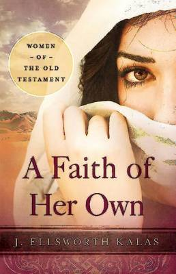 A Faith of Her Own: Women of the Old Testament