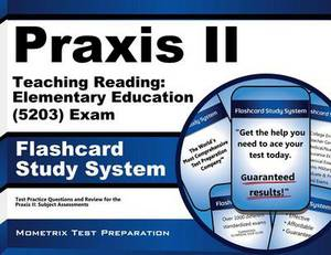 Praxis II Teaching Reading: Elementary Education (5203) Exam Flashcard Study System: Praxis II Test Practice Questions & Review for the Praxis II: Subject Assessments