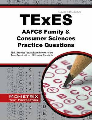 TExES AAFCS Family & Consumer Sciences Practice Questions  : TExES Practice Tests & Exam Review for the Texas Examinations of Educator Standards