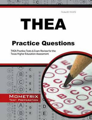 THEA Practice Questions: THEA Practice Tests & Exam Review for the Texas Higher Education Assessment