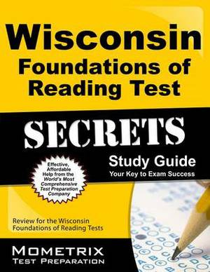 Wisconsin Foundations of Reading Test Secrets Study Guide: Review for the Wisconsin Foundations of Reading Test