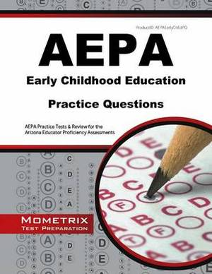 Aepa Early Childhood Education Practice Questions: Aepa Practice Tests & Review for the Arizona Educator Proficiency Assessments