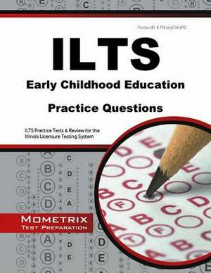 Ilts Early Childhood Education Practice Questions: Ilts Practice Tests & Review for the Illinois Licensure Testing System