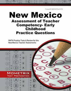 New Mexico Assessment of Teacher Competency- Early Childhood Practice Questions: NMTA Practice Tests & Review for the New Mexico Teacher Assessments