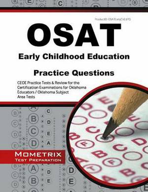 OSAT Early Childhood Education Practice Questions: CEOE Practice Tests & Review for the Certification Examinations for Oklahoma Educators / Oklahoma Subject Area Tests