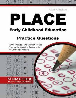 PLACE Early Childhood Education Practice Questions: PLACE Practice Tests & Review for the Program for Licensing Assessments for Colorado Educators