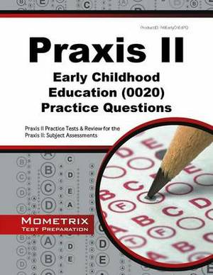 Praxis II Early Childhood Education Practice Questions: Praxis II Practice Tests and Review for the Praxis II: Subject Assessments