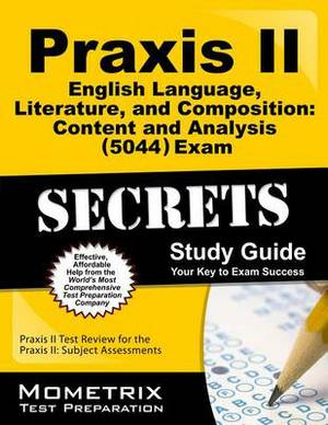 Praxis II English Language, Literature, and Composition Content and Analysis (0044 and 5044) Exam Secrets Study Guide: Praxis II Test Review for the Praxis II: Subject Assessments