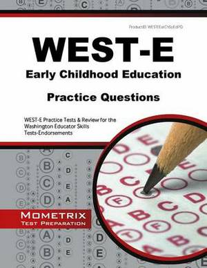 West-E Early Childhood Education Practice Questions: West-E Practice Tests & Review for the Washington Educator Skills Tests-Endorsements