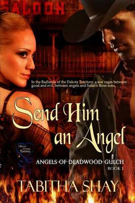 Send Him an Angel: Angels of Deadwood Gulch Book 1