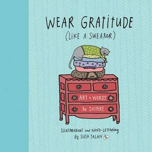 Wear Gratitude (Like A Sweater): Art + Words to Inspire