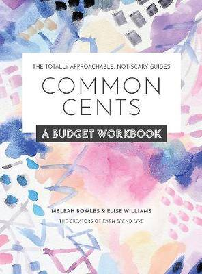 Common Cents: A Budget Workbook - The Totally Approachable, Not-Scary Guides