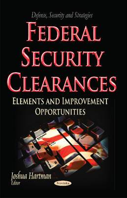 Federal Security Clearances: Elements & Improvement Opportunities