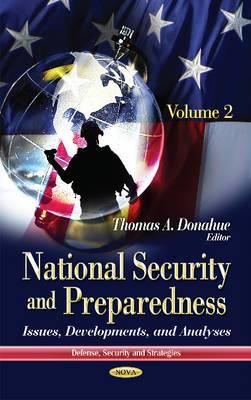 National Security & Preparedness: Issues, Developments & Analyses -- Volume 2