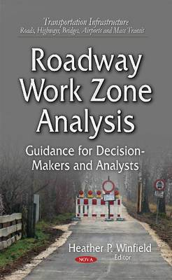 Roadway Work Zone Analysis: Guidance for Decision-Makers and Analysts