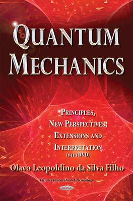 Quantum Mechanics: Principles, New Perspectives, Extensions & Interpretation