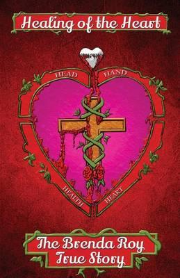 Healing of the Heart: The Brenda Roy True Story