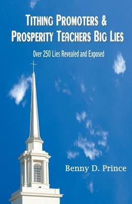 Tithing Promoters & Prosperity Teachers Big Lies  : Over 250 Lies Revealed and Exposed