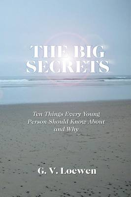 The Big Secrets: Ten Things Every Young Person Should Know about and Why