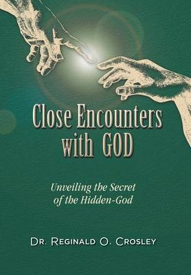 Close Encounters with God: Unveiling the Secret of the Hidden God