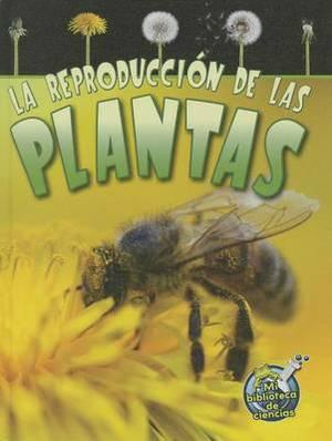 La Reproduccion de Las Plantas (Reproduction in Plants)