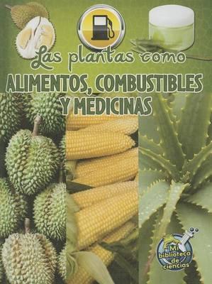 Las Plantas Como Alimentos, Combustibles y Medicinas (Plants as Food, Fuel, and Medicines)