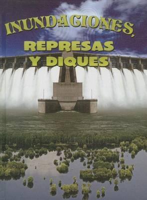 Inundaciones, Represas y Diques (Floods, Dams and Levees)