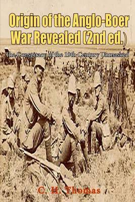 Origin of the Anglo-Boer War Revealed: The Conspiracy of the 19th Century Unmasked