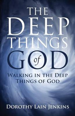 Walking in the Deep Things of God: The Deep Things of God