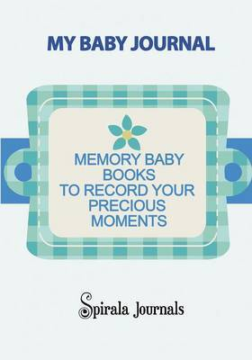 My Baby Journal: Memory Baby Books to Record Your Precious Moments (Boy Version)