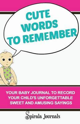 Cute Words to Remember: Your Baby Journal to Record Your Child's Unforgettable Sweet and Amusing Sayings