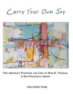 Carry Your Own Joy: The Abstract Paintings and Life of Hari E. Thomas, a San Francisco Artist