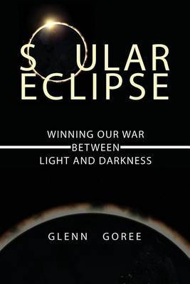 Soular Eclipse: Winning Our War Between Light and Darkness
