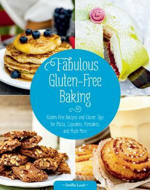 Fabulous Gluten-Free Baking: Gluten-Free Recipes and Clever Tips for Pizza, Cupcakes, Pancakes, and Much More