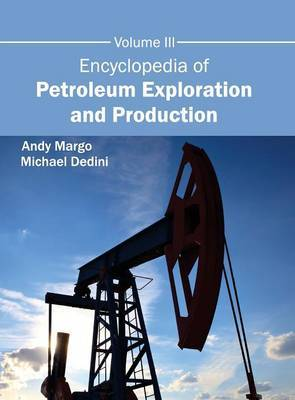 Encyclopedia of Petroleum Exploration and Production: Volume III