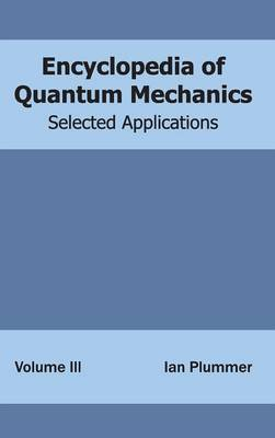 Encyclopedia of Quantum Mechanics: Volume 3 (Selected Applications)