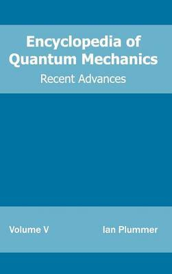 Encyclopedia of Quantum Mechanics: Volume 5 (Recent Advances)