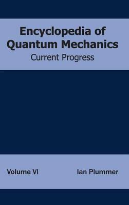 Encyclopedia of Quantum Mechanics: Volume 6 (Current Progress)