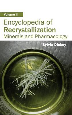 Encyclopedia of Recrystallization: Volume II (Minerals and Pharmacology)