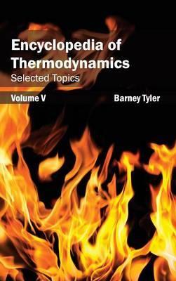 Encyclopedia of Thermodynamics: Volume 5 (Selected Topics)