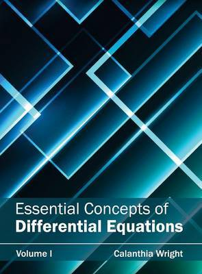 Essential Concepts of Differential Equations: Volume I