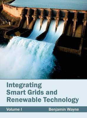 Integrating Smart Grids and Renewable Technology: Volume I
