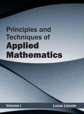 Principles and Techniques of Applied Mathematics: Volume I