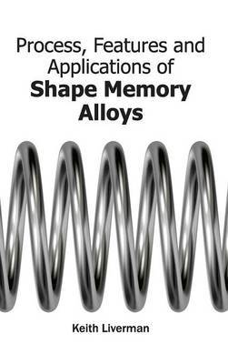 Process, Features and Applications of Shape Memory Alloys