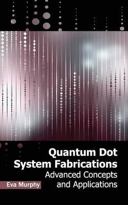 Quantum Dot System Fabrications: Advanced Concepts and Applications
