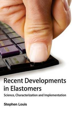 Recent Developments in Elastomers: Science, Characterization and Implementation
