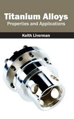 Titanium Alloys: Properties and Applications