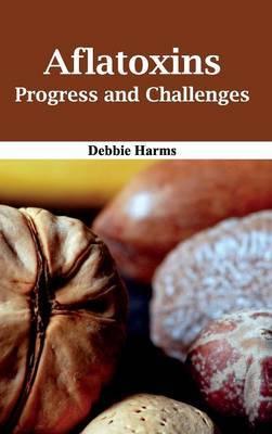 Aflatoxins: Progress and Challenges