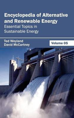 Encyclopedia of Alternative and Renewable Energy: Volume 05 (Essential Topics in Sustainable Energy)